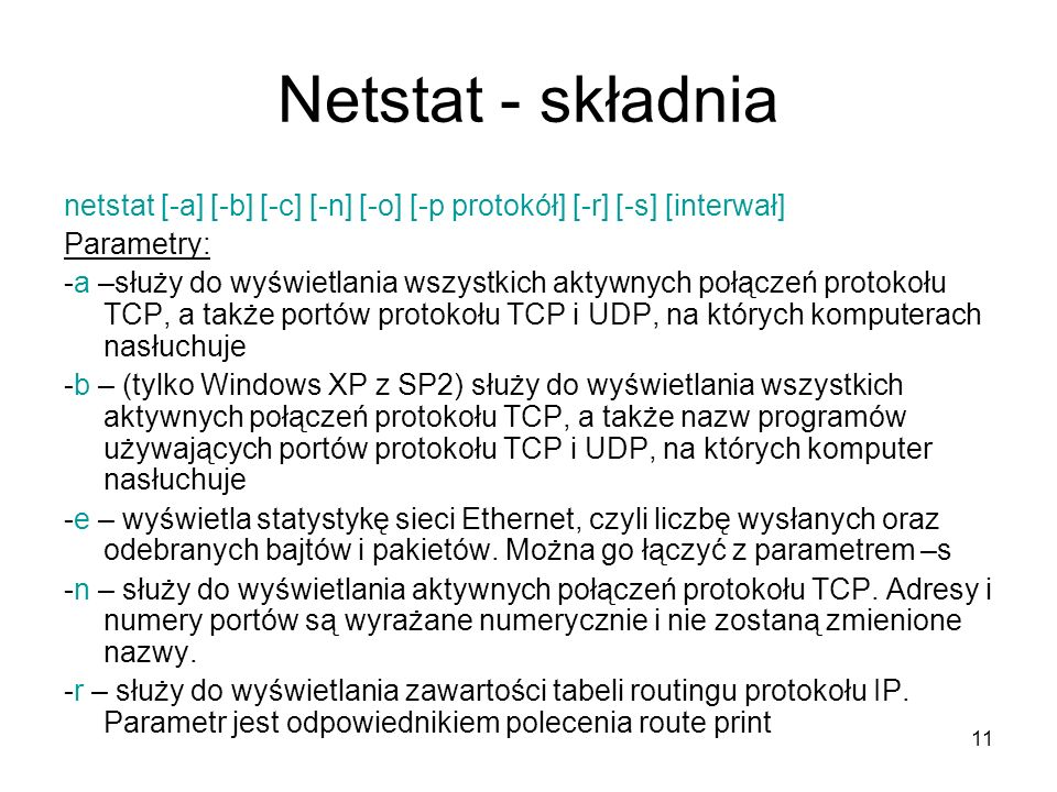 Netstat - składnia netstat [-a] [-b] [-c] [-n] [-o] [-p protokół] [-r] [-s] [interwał] Parametry: